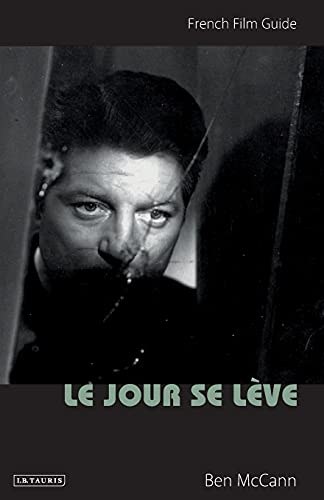 9781780765921: Le Jour Se Lève: French Film Guide (Cine-Files: The French Film Guides)