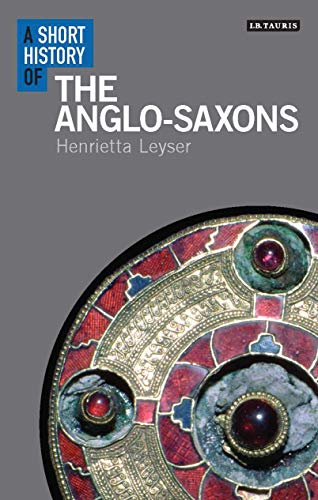 9781780765990: A Short History of the Anglo-Saxons (I.B. Tauris Short Histories)