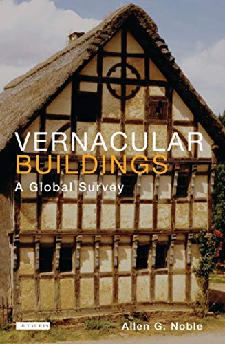 Vernacular Buildings: A Global Survey of TK (International Library of Human Geography): Allen G. ...