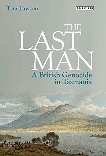 9781780766263: The Last Man: A British Genocide in Tasmania