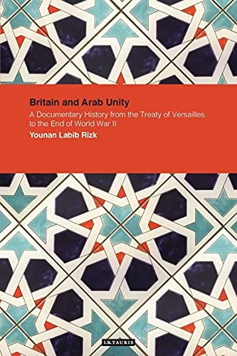 Britain and Arab Unity: A Documentary History from the Treaty of Versailles to the End of World War...