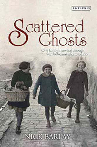 9781780766621: Scattered Ghosts: One Family's Survival Through War, Holocaust and Revolution