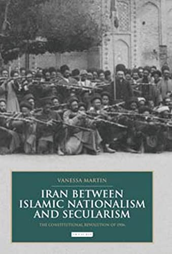 Iran Between Islamic Nationalism and Secularism: The Constitutional Revolution of 1906 (British ...