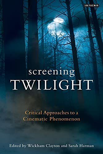9781780766669: Screening Twilight: Critical Approaches to a Cinematic Phenomenon (International Library of the Moving Image)