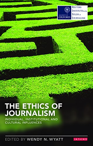 The Ethics of Journalism: Individual, Institutional and Cultural Influences (Reuters Institute for ...