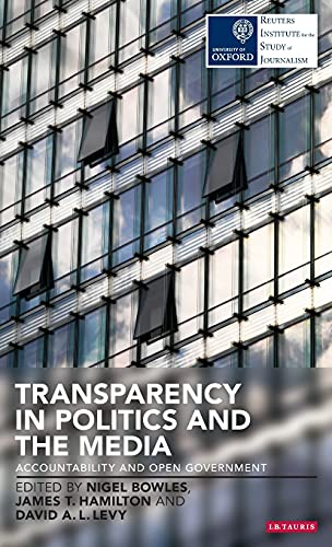 9781780766751: Transparency in Politics and the Media: Accountability and Open Government (Reuters Institute for the Study of Journalism)