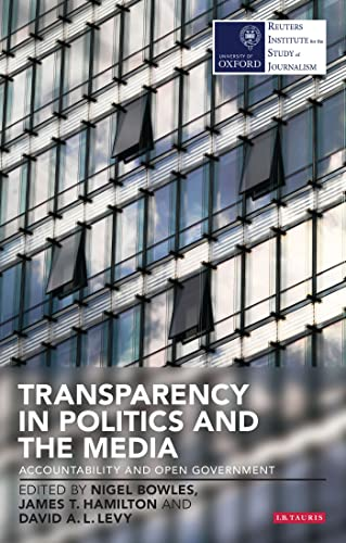 9781780766768: Transparency in Politics and the Media: Accountability and Open Government (Reuters Institute for the Study of Journalism)