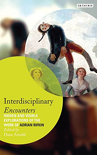 Interdisciplinary Encounters: Hidden and Visible Explorations of the Work of Adrian Rifkin (...