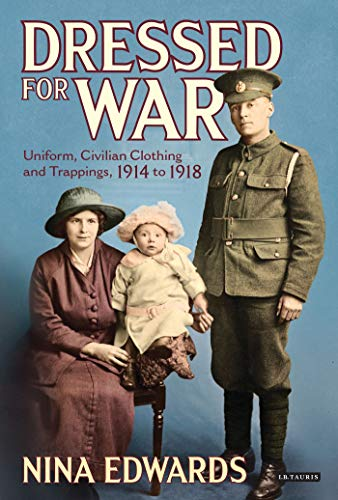 9781780767079: Dressed for War: Uniform, Civilian Clothing and Trappings 1914-1918