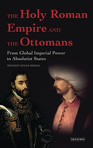 9781780767109: The Holy Roman Empire and the Ottomans: From Global Imperial Power to Absolutist States