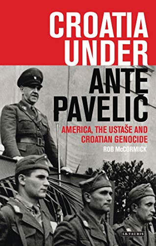 9781780767123: Croatia Under Ante Pavelic: America, the Ustase and Croatian Genocide
