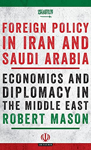 Foreign Policy in Iran and Saudi Arabia: Economics and Diplomacy in the Middle East (Library of ...
