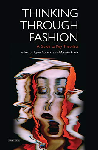 9781780767345: Thinking Through Fashion: A Guide to Key Theorists (Dress Cultures)