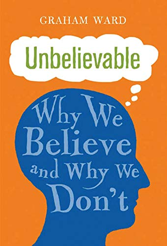 9781780767352: Unbelievable: Why We Believe and Why We Don't