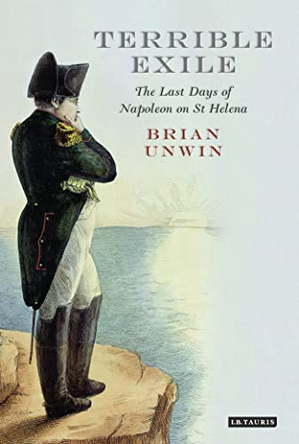 9781780767383: Terrible Exile: The Last Days of Napoleon on St Helena