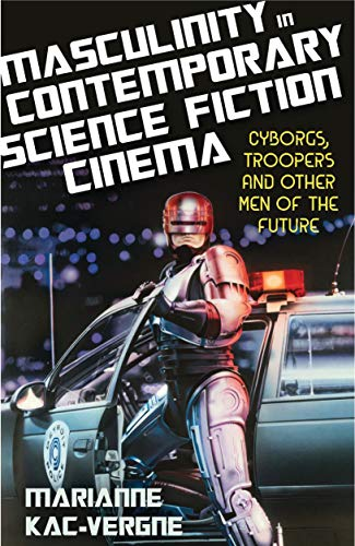 9781780767482: Masculinity in Contemporary Science Fiction Cinema: Cyborgs, Troopers and Other Men of the Future (Library of Gender and Popular Culture)