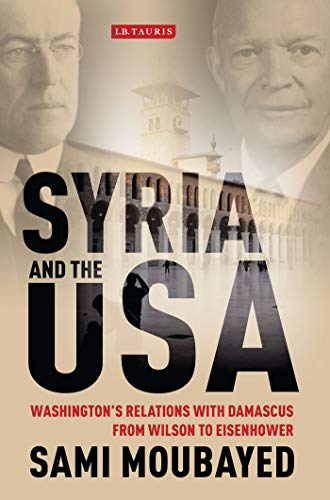 9781780767680: Syria and the USA: Washington's Relations with Damascus from Wilson to Eisenhower (Library of International Relations)
