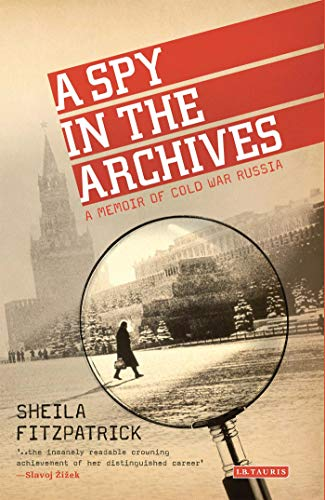 9781780767802: A Spy in the Archives: A Memoir of Cold War Russia