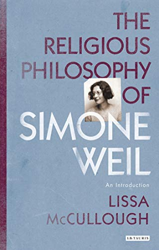 The Religious Philosophy of Simone Weil: An Introduction (Library of Modern Religion): Lissa ...