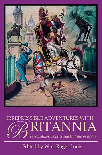Irrepressible Adventures with Britannia: Personalities, Politics and Culture in Britain: William ...