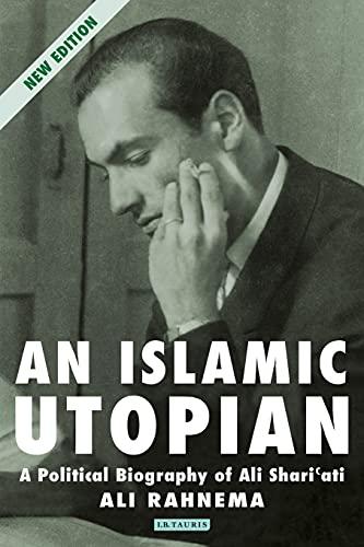 9781780768021: An Islamic Utopian: A Political Biography of Ali Shariati