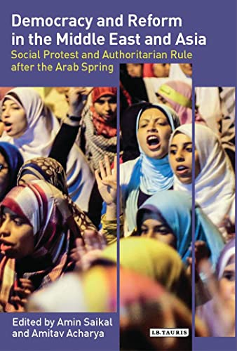 9781780768069: Democracy and Reform in the Middle East and Asia: Social Protest and Authoritarian Rule after the Arab Spring (Library of International Relations)
