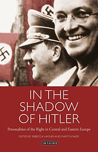 9781780768083: In the Shadow of Hitler: Personalities of the Right in Central and Eastern Europe