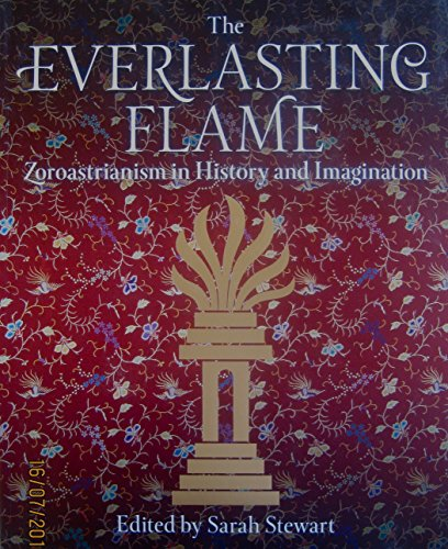 9781780768106: The Everlasting Flame: Zoroastrianism in History and Imagination.
