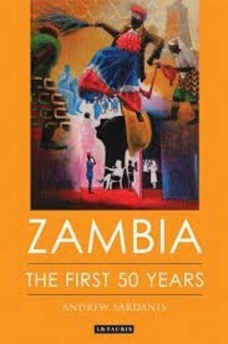 Zambia: The First 50 Years (International Library of African Studies): Sardanis, Andrew