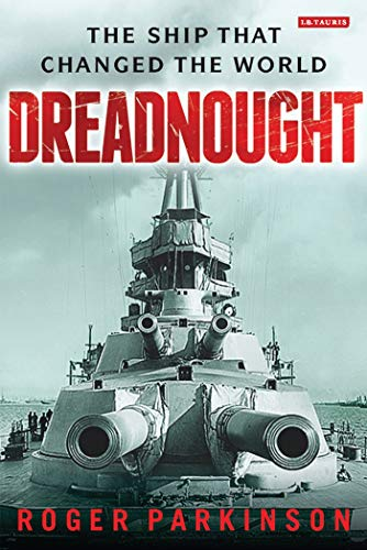 Dreadnought: The Ship that Changed the World: Roger Parkinson