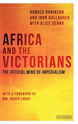 Africa and the Victorians: The Official Mind of Imperialism: Robinson, Ronald, F. R. I. C .