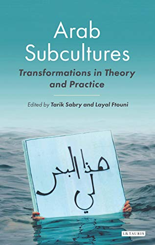 9781780769035: Arab Subcultures: Transformations in Theory and Practice (Library of Modern Middle East Studies)