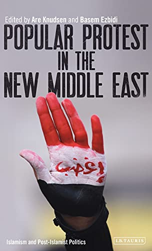 9781780769134: Popular Protest in the New Middle East: Islamism and Post-Islamist Politics (Library of Modern Middle East Studies)