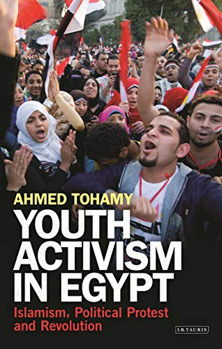 9781780769219: Youth Activism in Egypt: Islamism, Political Protest and Revolution (Library of Modern Middle East Studies)