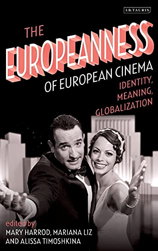9781780769295: The Europeanness of European Cinema: Identity, Globalisation, Meaning (International Library of the Moving Image)