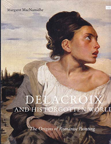 Delacroix and His Forgotten World (Hardcover): Margaret Macnamidhe