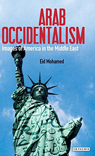 Arab Occidentalism: Images of America in the Middle East (Library of Modern Middle East Studies): ...