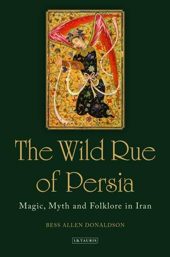 The Wild Rue of Persia: Magic, Myth and Folklore in Iran (Hardback): Bess Donaldson