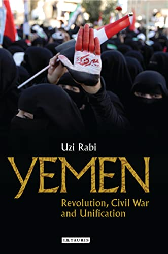 Yemen: Revolution, Civil War and Unification (Library of Modern Middle East Studies): Rabi, Uzi
