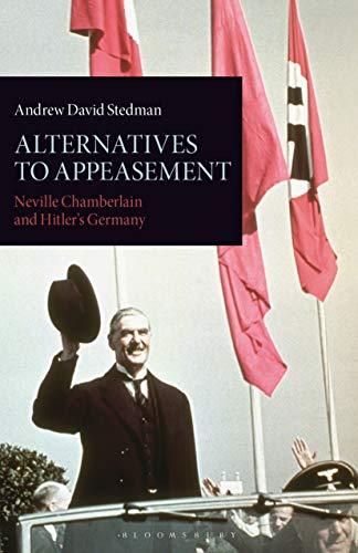 9781780769882: Alternatives to Appeasement: Neville Chamberlain and Hitler's Germany