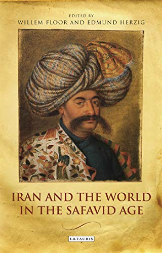 9781780769905: Iran and the World in the Safavid Age: International Contact and Political Development in Early Modern Persia