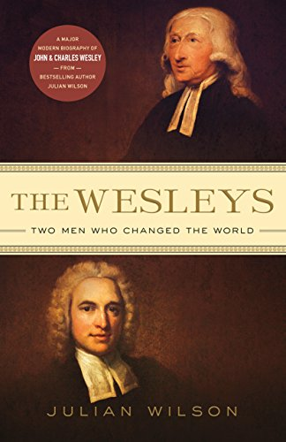 The Wesleys: Two Men Who Changed the World: Julian Wilson