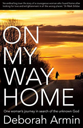 On My Way Home: One Woman's Journey in Search of the Unknown God: Armin, Deborah