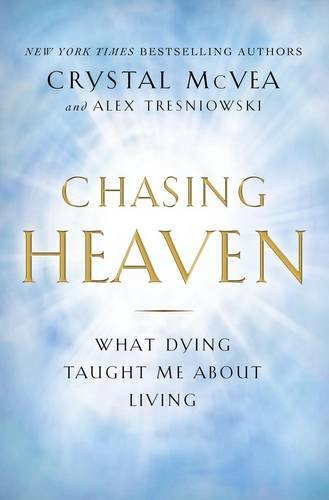 9781780781587: Chasing Heaven: What Dying Taught Me About Living