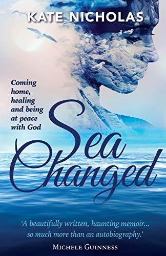 Sea Changed: Coming Home,Healing and Being at Peace with God: Nicholas, Kate