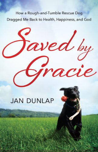 9781780782270: Saved by Gracie: How a Rough-and-Tumble Rescue Dog Dragged Me Back to Health, Happiness and God