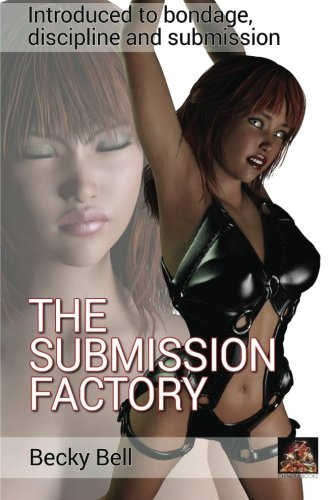 The Submission Factory: Introduced to bondage, discipline: Bell, Becky