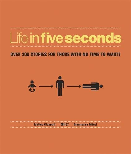 9781780876764: Life in Five Seconds: Over 200 Stories for Those With No Time to Waste: The Short Story of Absolutely Everything