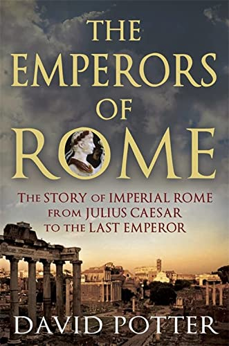9781780877501: The Emperors of Rome: The Story of Imperial Rome from Julius Caesar to the Last Emperor