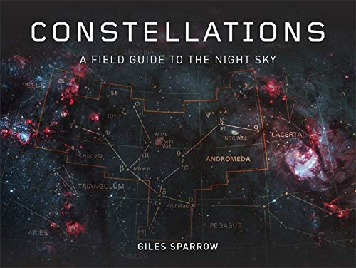 Constellations: A Field Guide to the Night Sky: Sparrow, Giles